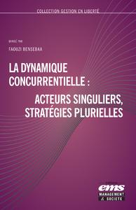 Livre numérique La dynamique concurrentielle : acteurs singuliers, stratégies plurielles