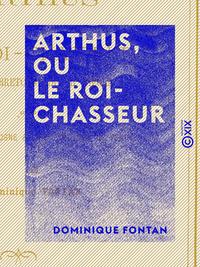 Livre numérique Arthus, ou le Roi-chasseur - Légende bretonne du VIIe siècle, suivie du Génie de la Pologne et des Fantômes de Venise