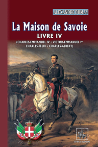 Electronic book La Maison de Savoie (Livre 4 : Charles-Emmanuel IV ; Victor-Emmanuel Ier ; Charles-Félix ; Charles-Albert)
