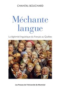 Méchante langue. La légitimité linguistique du français parlé au Québec - Chantal Bouchard