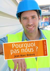 BRIERES Jean-Marc - Pourquoi pas nous ? C0ff1f5bdda190a546d4042384fe1fd0290d0a5561276e0c855571912e3a