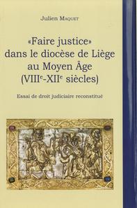 Electronic book « Faire justice » dans le diocèse de Liège au Moyen Âge (VIIIe-XIIe siècles)