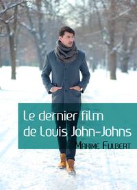 Livre numérique Le dernier film de Louis John-Johns