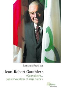 Livre numérique Jean-Robert Gauthier. «Convaincre... sans révolution et sans haine»