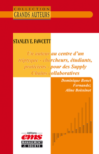 Electronic book Stanley E. Fawcett - Un auteur au centre d'un triptyque - chercheurs, étudiants, praticiens - pour des Supply Chains collaboratives