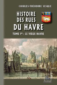 Livre numérique Histoire des Rues du Havre (Tome Ier : le Vieux Havre)