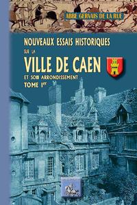 Livre numérique Nouveaux Essais historiques sur la Ville de Caen et son arrondissement (Tome Ier)