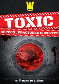 Livre numérique Toxic - Saison 2 Épisode 5 - Fractures ouvertes
