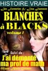 Livre numérique Blanches à blacks Volume I Suivi de : J'ai démonté ma prof de math [Histoires Vraies, Versions complètes et non censurées]