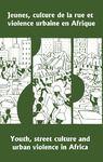 Electronic book Jeunes, culture de la rue et violence urbaine en Afrique / Youth, Street Culture and Urban Violence in Africa