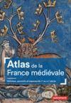 E-Book Atlas de la France médiévale, Hommes, pouvoirs et espaces du Ve au XVe siècle