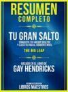 Libro electrónico Resumen Completo | Tu Gran Salto: Conquista Tus Miedos Ocultos Y Lleva Tu Vida Al Siguiente Nivel (The Big Leap) - Basado En El Libro De Gay Hendricks