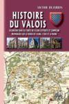 Livre numérique Histoire du Valois • Excursions dans les forêts de Villers-Cotterets et Compiègne ; promenades sur les bords de l'Aisne, l'Oise et la Marne