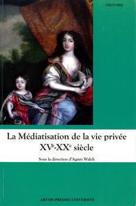Livre numérique La Médiatisation de la vie privée XVe-XXe siècle
