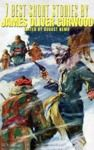 Livre numérique 7 best short stories by James Oliver Curwood
