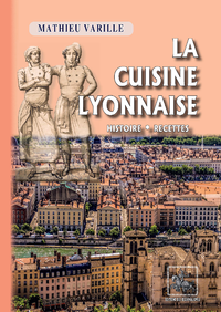 Livre numérique La Cuisine lyonnaise (histoire • recettes)