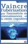 Livro digital Vaincre l'ubérisation par l'asymétrie de connaissances et la rente cognitive