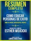 Libro electrónico Resumen Completo: Como Educar Personas De Exito (How To Raise Successful People) - Basado En El Libro De Esther Wojcicki