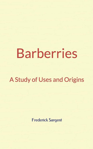 Libro electrónico Barberries : A Study of Uses and Origins
