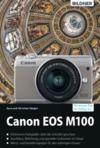 E-Book Canon EOS M100 - Für bessere Fotos von Anfang an!: Das umfangreiche Praxisbuch
