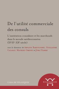 Livre numérique De l'utilité commerciale des consuls. L'institution consulaire et les marchands dans le monde méditerranéen (XVIIe-XXe siècle)
