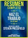 Libro electrónico Resumen Completo: Haz El Trabajo (Do The Work) - Basado En El Libro De Steven Pressfield