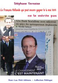 Livre numérique Ce François Hollande qui peut encore gagner le 6 mai 2012 ne le mérite pas