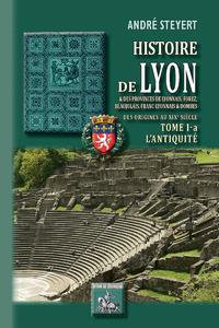 Livre numérique Histoire de Lyon et des provinces de Lyonnais, Forez, Beaujolais, Franc-Lyonnais et Dombes • Tome 1-a : l'Antiquité