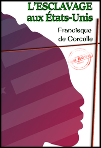 Livre numérique L'esclavage aux États-Unis. [Nouv. éd. entièrement revue et corrigée].