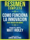 Libro electrónico Resumen Completo: Como Funciona La Innovacion (How Innovation Works) - Basado En El Libro De Matt Ridley