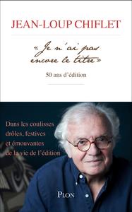 """Livre numérique """" Je n'ai pas encore le titre """", 50 ans d'édition"""
