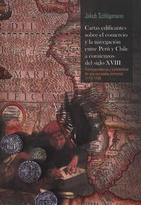 Livre numérique Cartas edificantes sobre el comercio y la navegación entre Perú y Chile a comenzios del siglo XVIII