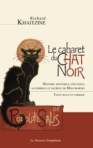Livre numérique Le cabaret du Chat Noir - Histoire artistique, politique, alchimique et secrète de Montmartre