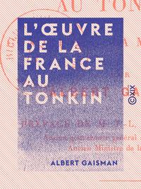 Livre numérique L'Œuvre de la France au Tonkin - La conquête, la mise en valeur