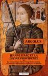 Livre numérique JEANNE D'ARC ET LA DIVINE PROVIDENCE ou La vie mystique de la Vierge de Domrémy et ses actes miraculeux expliqués en détails