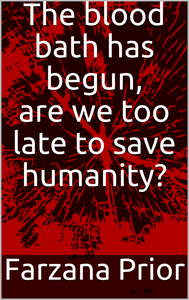Electronic book The blood bath has begun, are we too late to save humanity?