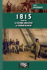 Livre numérique 1815 (tome 3 : la seconde Abdication — la Terreur blanche)