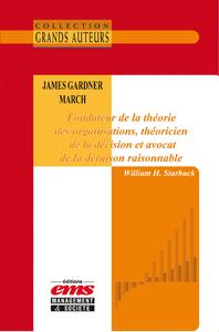 Livre numérique James Gardner March - Fondateur de la théorie des organisations, théoricien de la décision et avocat de la déraison raisonnable