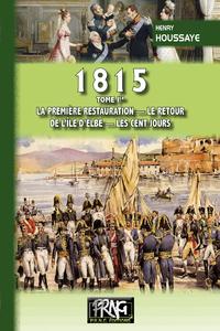 Livre numérique 1815 • Tome Ier : la première Restauration, le retour de l'île d'Elbe, les Cent-Jours
