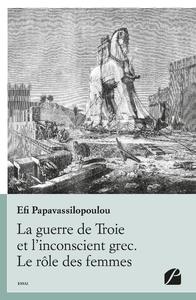 Livre numérique La guerre de Troie et l'inconscient grec. Le rôle des femmes