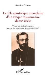 Livre numérique Le zèle apostolique exemplaire d'un évêque missionnaire du XXe siècle
