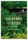Livre numérique Aux arbres citoyens - Pour renouer avec l'écosystème Terre