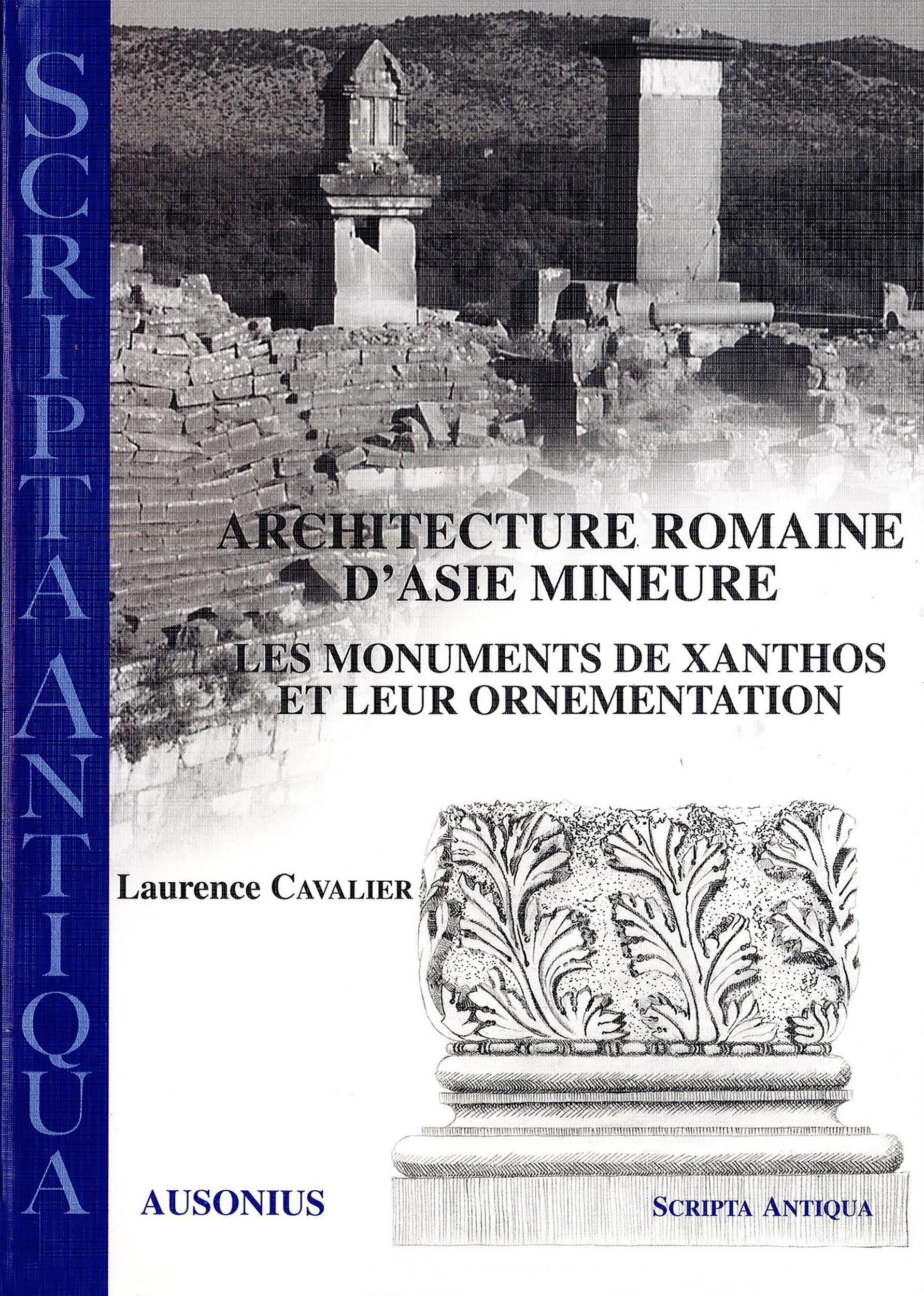 Architecture romaine d'Asie Mineure. Les monuments de Xanthos et leur ornementation - Laurence Cavalier
