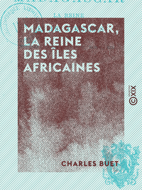 Livre numérique Madagascar, la reine des îles africaines - Histoire, mœurs, religion, flore, etc.