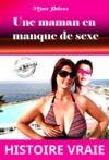 Livre numérique Une maman en manque de sexe. [Histoire Vraie et non censurée].
