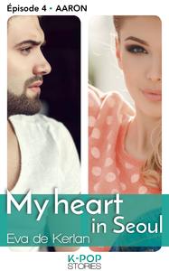 Livre numérique My heart in Séoul - épisode 4 Aaron