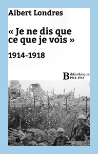 Livre numérique «Je ne dis que ce que je vois» : 1914-1918
