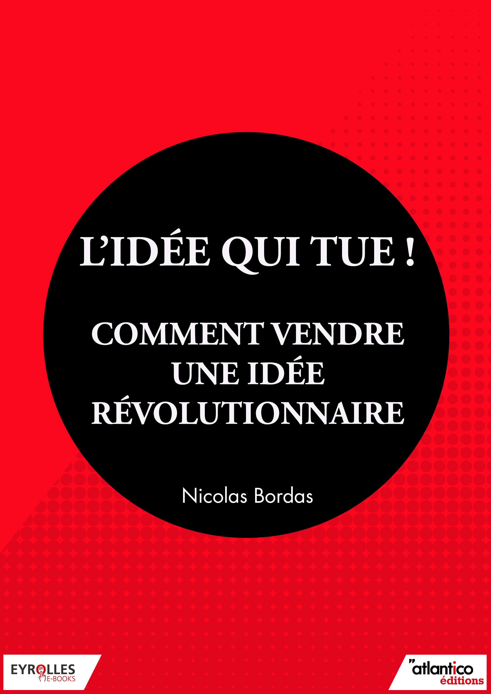 Ebook L'idée qui tue ! - Comment vendre une idée révolutionnaire - Comment vendre une idée ...