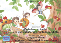 Livre numérique La storia di Bella la coccinella, che vuole disegnare punti dappertutto. Italiano-Inglese. / The story of the little Ladybird Marie, who wants to paint dots everythere. Italian-English!