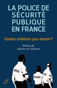 Livre numérique La police de sécurité publique en France - Quelles ambitions pour demain ?